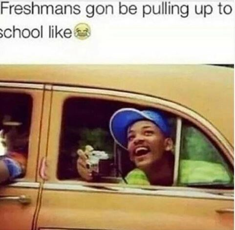 "Caption that reads, ""Freshmans gon' be pulling up to school like"" above a still of Will Smith from 'The Fresh Prince' taking a photo out of a cab"