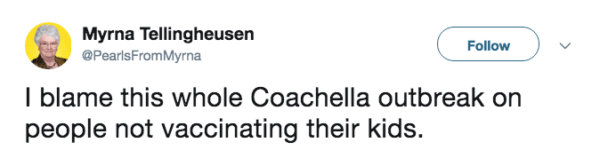 Text - Myrna Tellingheusen Follow @PearlsFromMyrna I blame this whole Coachella outbreak on people not vaccinating their kids.