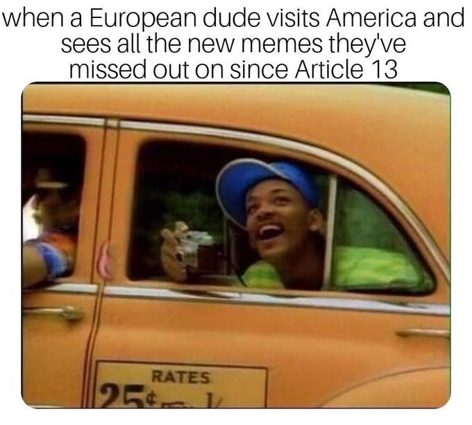 dank memes - Motor vehicle - when a European dude visits America and sees all the new memes they've missed out on since Article 13 RATES