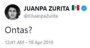 Tweet from ElJuanpaZurita that says 'ontas?'