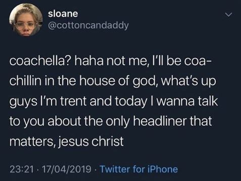 """Tweet that reads, """"Coachella? Haha not me, I'll be coa-chillin in the house of God, what's up guys I'm Trent and today I wanna talk to you about the only headliner that matters, Jesus Christ"""""""