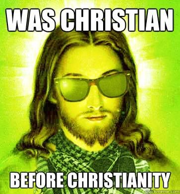 dank memes - Eyewear - WAS CHRISTIAN BEFORE CHRISTIANITY quckmeme.com