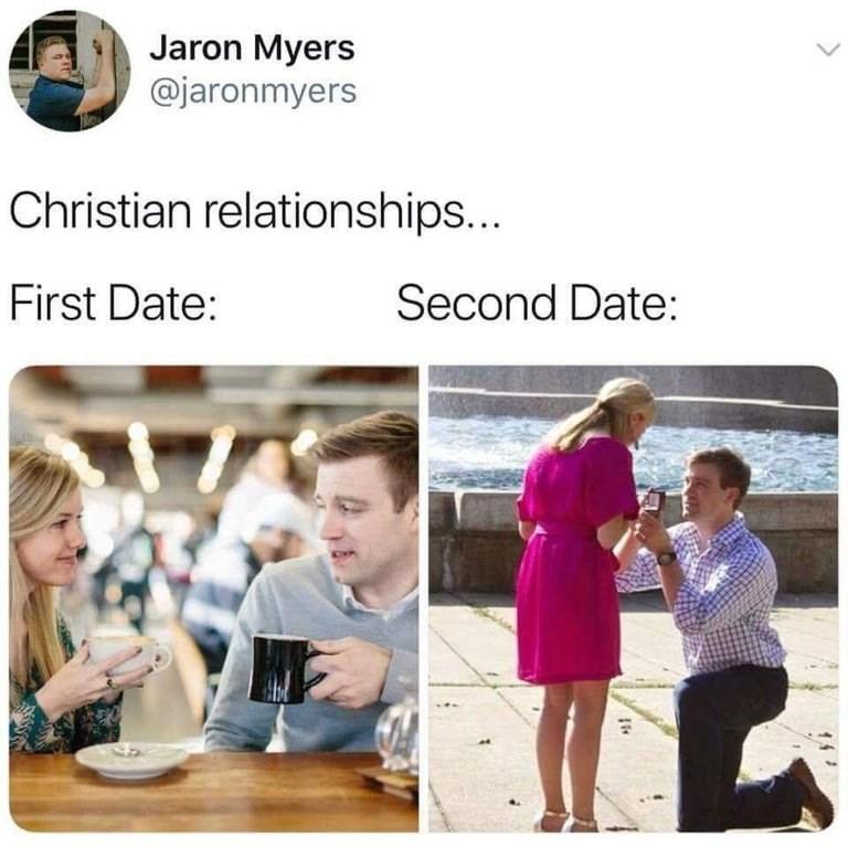 dank memes - Photograph - Jaron Myers @jaronmyers Christian relationships... Second Date: First Date: