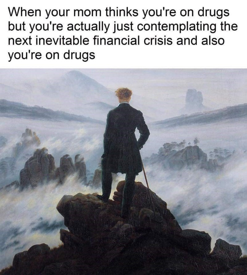 dank memes - Illustration - When your mom thinks you're on drugs but you're actually just contemplating the next inevitable financial crisis and also you're on drugs
