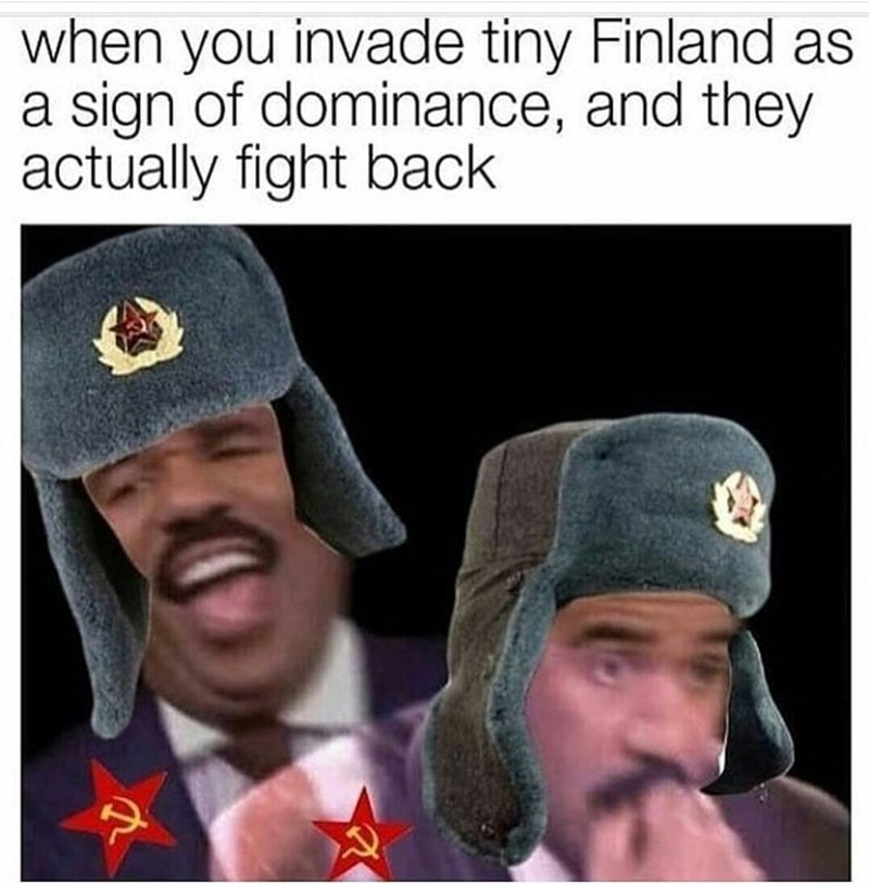 dank memes - Cap - when you invade tiny Finland as a sign of dominance, and they actually fight back