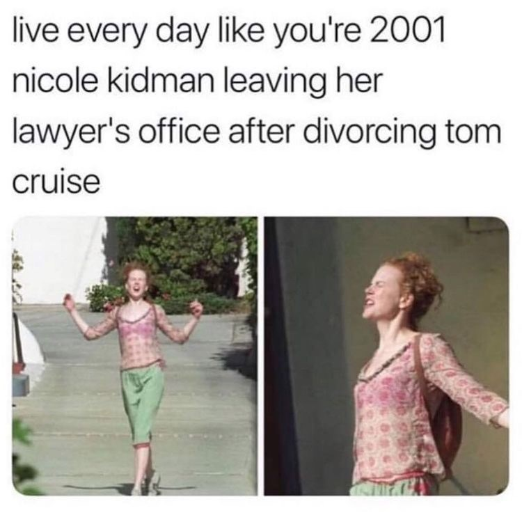 random meme about being as excited as nicole kidman was when she divorced tom cruise