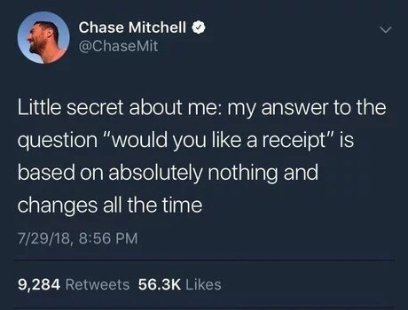 random meme about wanting a receipt or non can change at any moment