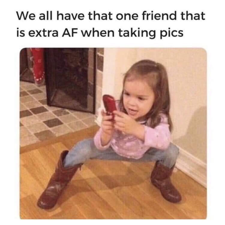 random meme of a little girl taking a photo and having that friend that is extra when taking pics