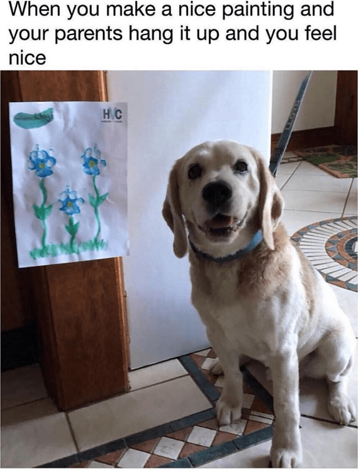 Dog - When you make a nice painting and your parents hang it up and you feel nice H C