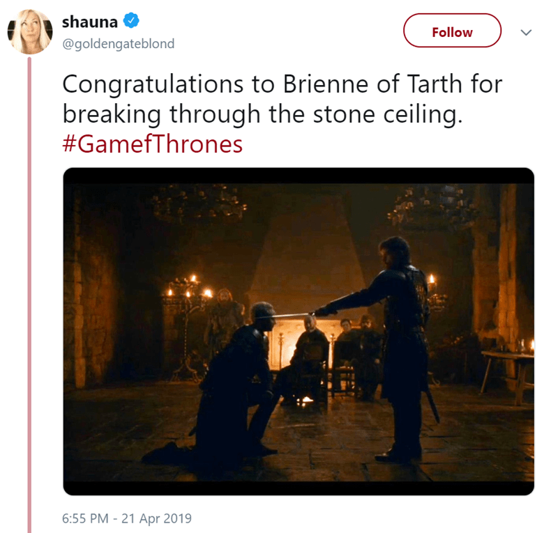 Text - shauna Follow @goldengateblond Congratulations to Brienne of Tarth for breaking through the stone ceiling. #GamefThrones 6:55 PM -21 Apr 2019