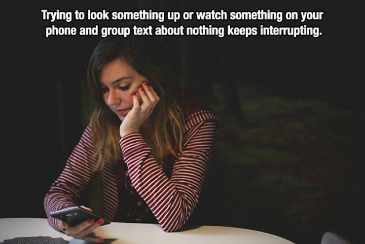 Text - Trying to look something up or watch something on your phone and group text about nothing keeps interrupting.