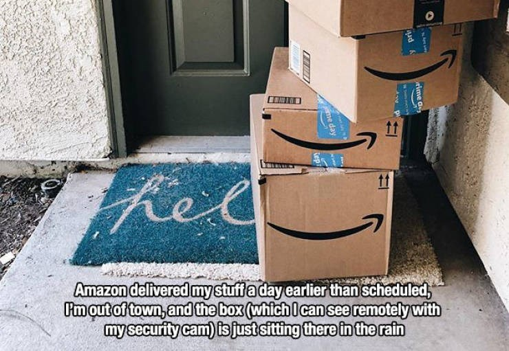 Cardboard - t Red 11t Amazon delivered mystuffa day earlier than scheduled, Pmout of town,andthe box (whichI cansee remotely with mysecurity cam) isjust sitting there in the rain rime a y pri me day