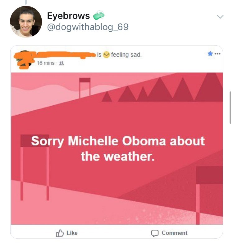 old people facebook - Text - Eyebrows @dogwithablog_69 is feeling sad. 16 mins Sorry Michelle Oboma about the weather. Like Comment