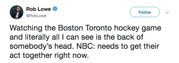 Text - Rob Lowe Follow @RobLowe Watching the Boston Toronto hockey game and literally all l can see is the back of somebody's head. NBC: needs to get their act together right now.
