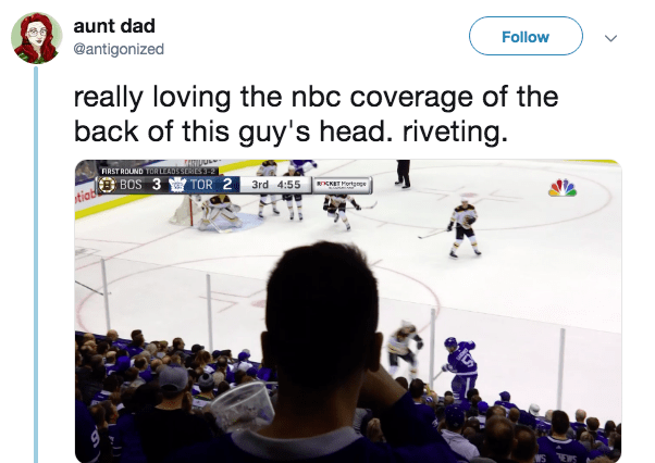 Ice hockey - aunt dad Follow @antigonized really loving the nbc coverage of the back of this guy's head. riveting FIRST ROUND TOR LEADS SERIES 3-2 BOS 3TOR 2 3rd 4:55 KETortgne
