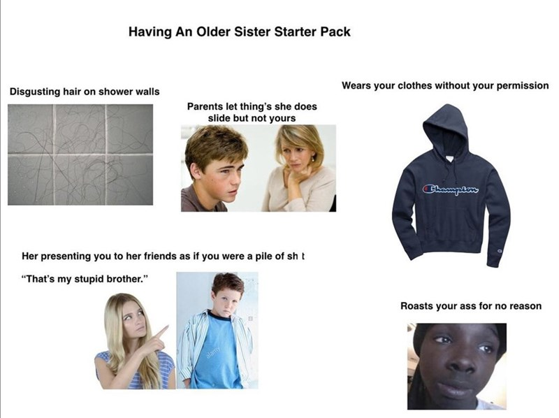 starter pack for people that have an older sister