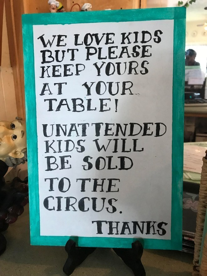 Text - WE LOVE KIDS BUT PLEASE KEEP YOURS AT YOUR TABLE! UNATTENDED KIDS WILL BE SOLD TO THE CIRCUS THANKS