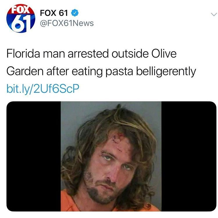 Face - FOX FOX 61 61 @FOX61News Florida man arrested outside Olive Garden after eating pasta belligerently bit.ly/2UF6SCP