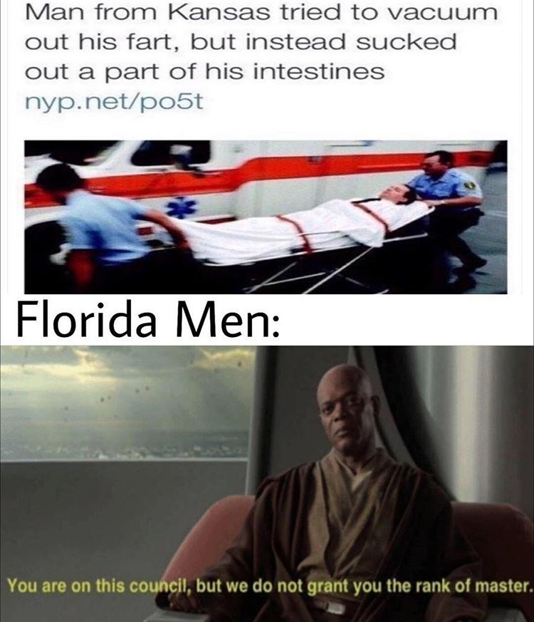 Font - Man from Kansas tried to vacuum out his fart, but instead sucked out a part of his intestines nyp.net/po5t Florida Men You are on this council, but we do not grant you the rank of master.
