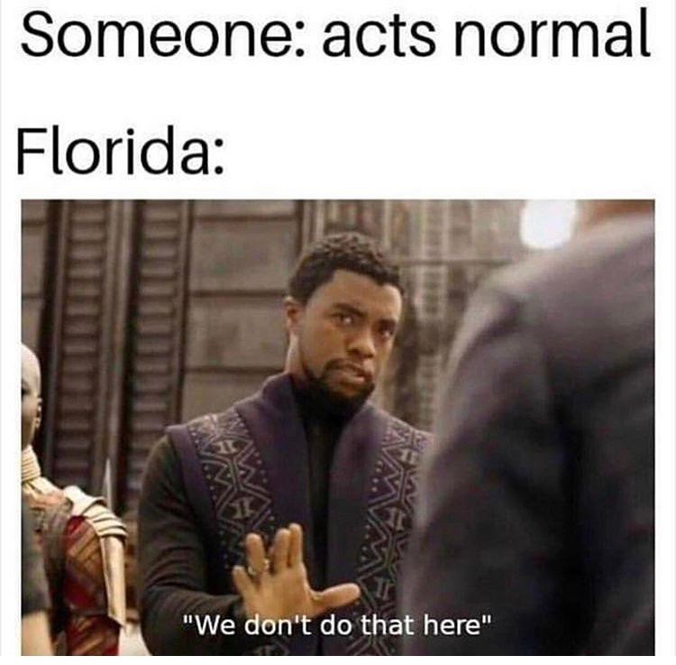 "Text - Someone: acts normal Florida: ""We don't do that here"" TW"