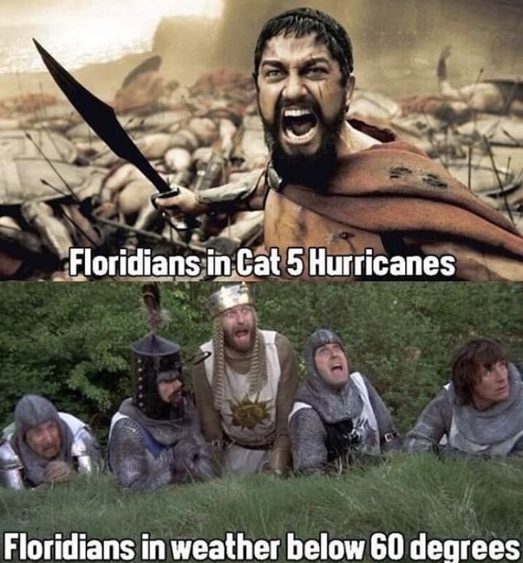 People - Floridians in Cat 5 Hurricanes Floridians in weather below 60 degrees