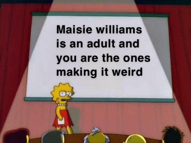 game of thrones season 8 episode 2: lisa simpson presentatino that says maisie williams is an adult and you are the ones making it weird.
