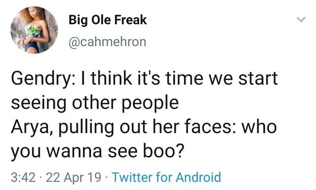 meme forgesex - Text - Big Ole Freak @cahmehron Gendry: I think it's time we start seeing other people Arya, pulling out her faces: who you wanna see boo? 3:42 22 Apr 19 Twitter for Android