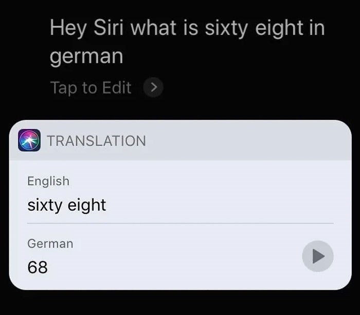 Text - Hey Siri what is sixty eight in german Tap to Edit TRANSLATION English sixty eight German 68