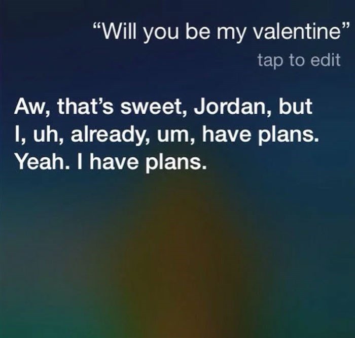 "Text - ""Will you be my valentine"" tap to edit Aw, that's sweet, Jordan, but I, uh, already, um, have plans. Yeah. I have plans."