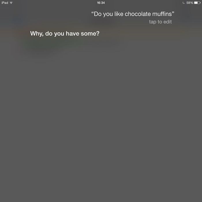 "Text - iPad 16:34 58% ""Do you like chocolate muffins"" tap to edit Why, do you have some?"