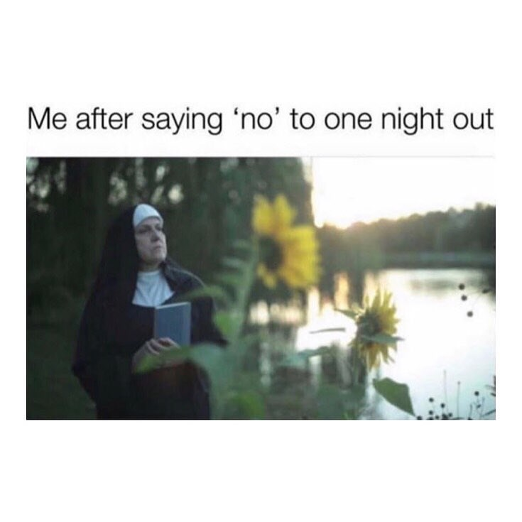 Funny meme about not going out and then feeling like a nun.
