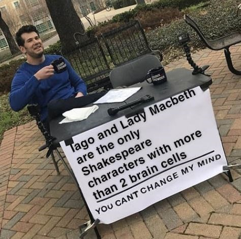 Shakespeare meme - Font - Sowo Tago and Lady Macbeth are the only Shakespeare characters with more than 2 brain cells YOU CANT CHANGE MY MIND