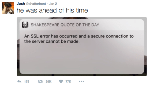Shakespeare meme - Text - Josh @shatterfront -Jan 2 he was ahead of his time SHAKESPEARE QUOTE OF THE DAY An SSL error has occurred and a secure connection to the server cannot be made. 178 t39K 77K .
