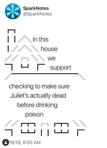 Shakespeare meme - Text - SparkNotes @SparkNotes In this house 4T _ we support checking to make sure Juliet's actually dead before drinking poison 19/19, 8:55 AM E3 E3