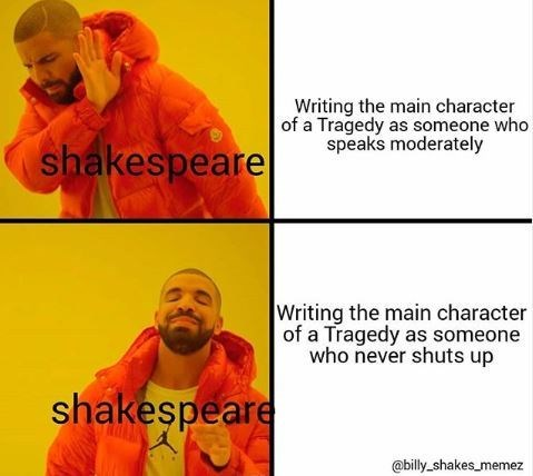 Shakespeare meme - Text - Writing the main character of a Tragedy as someone who speaks moderately shakespeare Writing the main character of a Tragedy as someone who never shuts up shakespeare @billy-shakes memez