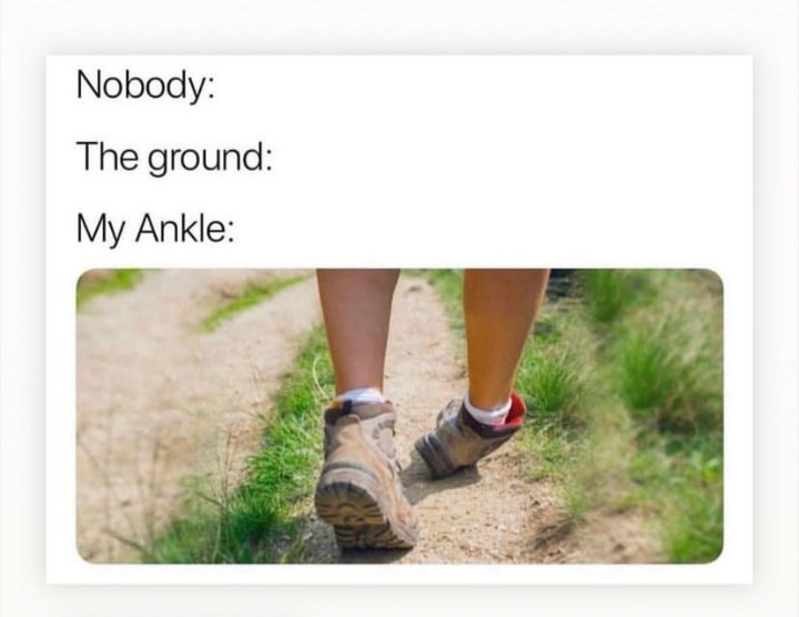 nobody meme about your ankle turning weirdly as you walk
