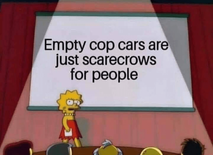 random meme with lisa simpson presenting that cop cars are like scarecrows