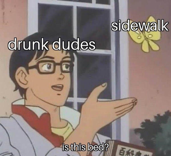 is this a pigeon meme about drunk dudes