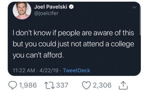 Text - Joel Pavelski @joelcifer I don't know if people are aware of this but you could just not attend a college you can't afford. 11:22 AM 4/22/19 TweetDeck 2,306 1,986 337