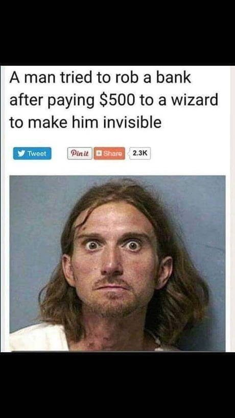 "Headline that reads, ""A man tried to rob a bank after paying $500 to a wizard to make him invisible"" above a mugshot of a guy"