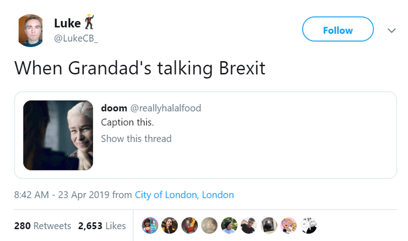 Product - Luke Follow @LukeCB_ When Grandad's talking Brexit doom @reallyhalalfood Caption this Show this thread 8:42 AM - 23 Apr 2019 from City of London, London 280 Retweets 2,653 Likes