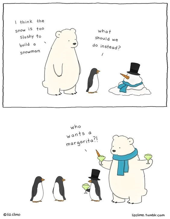 Flightless bird - I think the Snow is too what Slushy to should we build a do instead? Snowman U who wants a margarita? liz climo lizclimo. tumblr.com