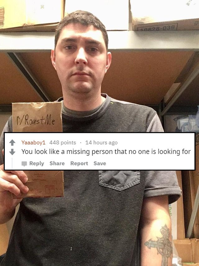 Arm - n828-039 /RoastMe tYaaaboy1 448 points 14 hours ago You look like a missing person that no one is looking for Reply Share Report Save