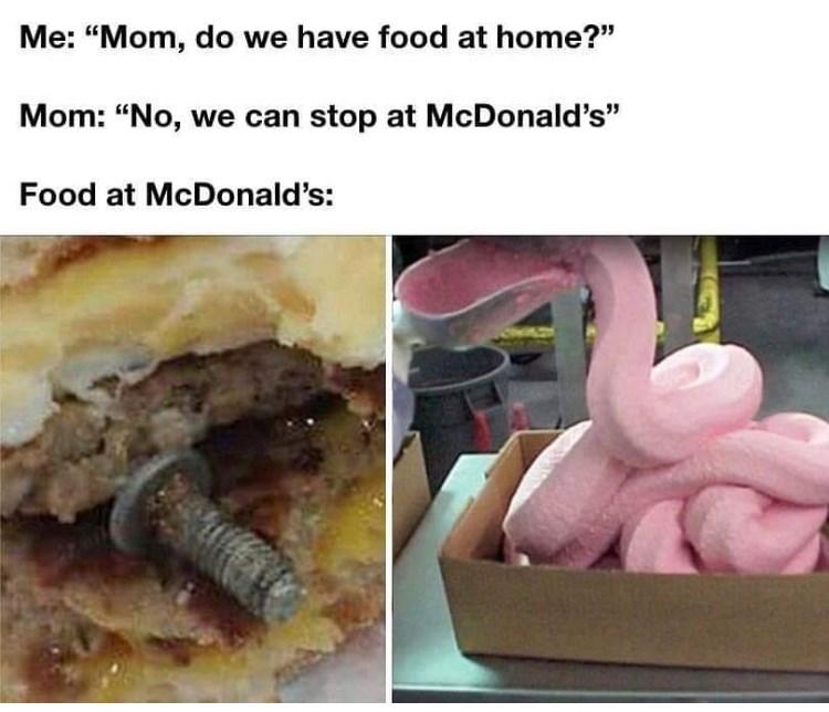 """Food - Me: """"Mom, do we have food at home?"""" Mom: """"No, we can stop at McDonald's"""" Food at McDonald's:"""