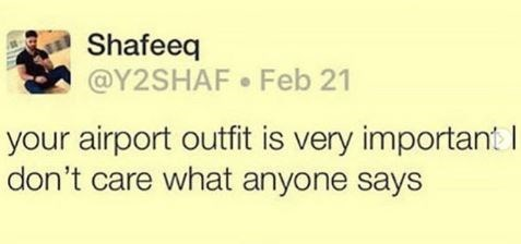 Text - Shafeeq @Y2SHAF Feb 21 your airport outfit is very important don't care what anyone says
