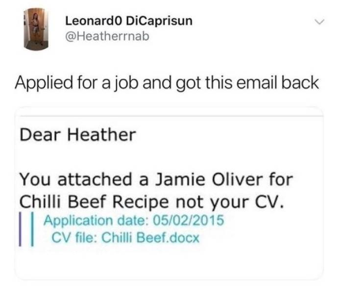 Text - Leonard0 DiCaprisun @Heatherrnab Applied for a job and got this email back Dear Heather You attached a Jamie Oliver for Chilli Beef Recipe not your CV. Application date: 05/02/2015 CV file: Chilli Beef.docx