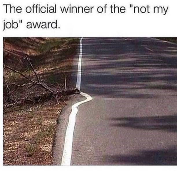 "Text - The official winner of the ""not my job"" award."
