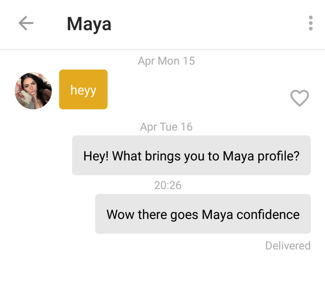 Text - Maya Apr Mon 15 heyy Apr Tue 16 Hey! What brings you to Maya profile? 20:26 Wow there goes Maya confidence Delivered