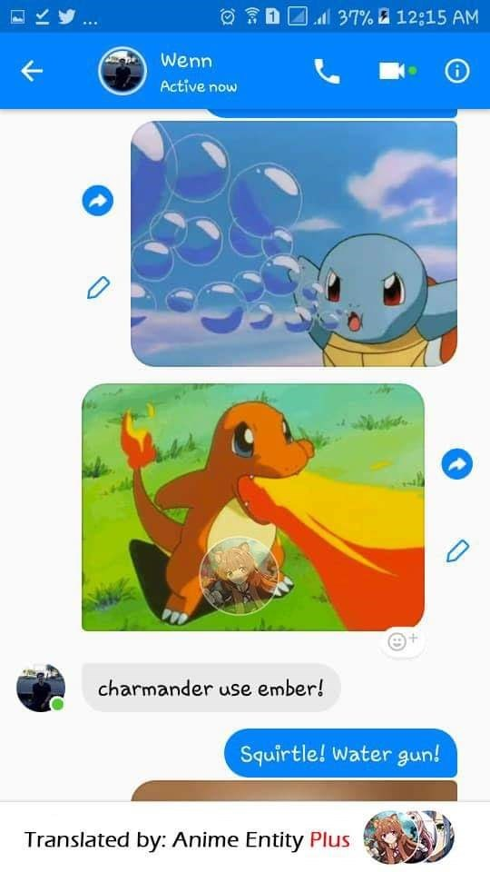 Cartoon - ll 37% a 12:15 AM Wenn Active now charmander use ember! Squirtle! Water gun! Translated by: Anime Entity Plus