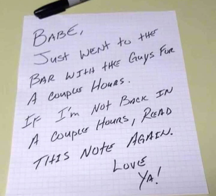 Handwriting - BABE, Sust wEnt to tHer BAR WTHH tHE Guys Fur A Coupeur HouRs I Im Not Back N A Coupte Houas READ THIS NOte AAAEN Love ya!